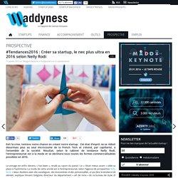 #Tendances2016 : Créer sa startup, le nec plus ultra en 2016 selon Nelly Rodi