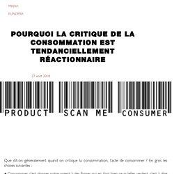 Pourquoi la critique de la consommation est tendanciellement réactionnaire - Eunomia, association d'expérimentation politique et sociale