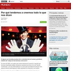 Por qué tendemos a creernos todo lo que nos dicen - BBC Mundo