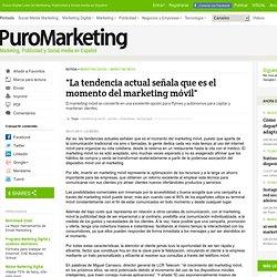 """""""La tendencia actual señala que es el momento del marketing móvil"""""""