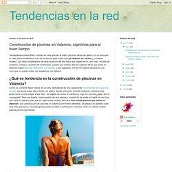 Tendencias en la red: Construcción de piscinas en Valencia, caprichos para el buen tiempo