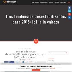Tres tendencias desestabilizantes para 2015: IoT, a la cabeza