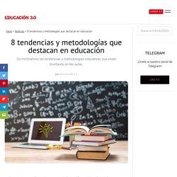 8 tendencias y metodologías que destacan en educación