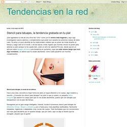 Tendencias en la red: Stencil para tatuajes, la tendencia grabada en tu piel