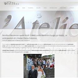 Novità e tendenze sposa 2018. L'abito corto davanti e lungo sul dietro. Le anticipazioni di L'Atelier Elena Colonna.