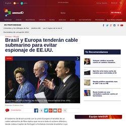 Brasil y Europa tenderán cable submarino para evitar espionaje de EE.UU.