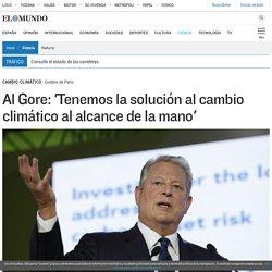 Al Gore: 'Tenemos la solución al cambio climático al alcance de la mano'