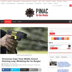 Tennessee Cops Taser Middle School Cleaning Lady, Mistaking Her for Burglar - PINAC News