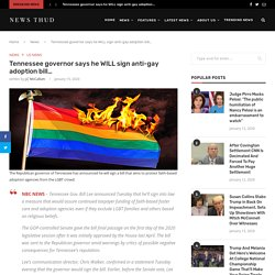 Tennessee governor says he WILL sign anti-gay adoption bill…