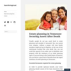 Estate planning in Tennessee Securing Assets After Death – learnlivingtrust