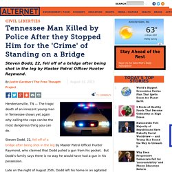 Tennessee Man Killed by Police After they Stopped Him for the 'Crime' of Standing on a Bridge