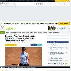 """Tennis : Aravane Rezaï porte plainte contre son père pour """"menaces de mort"""""""