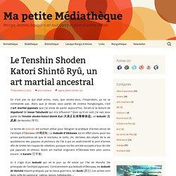 Le Tenshin Shoden Katori Shintô Ryû, un art martial ancestral