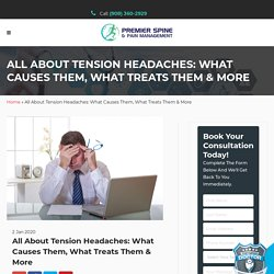 All About Tension Headaches: What Causes Them, What Treats Them & More - Premier Spine & Pain Management