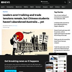 Leaders aren't talking and trade tensions remain, but Chinese students haven't abandoned Australia … yet