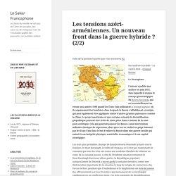 Les tensions azéri-arméniennes. Un nouveau front dans la guerre hybride ? (2/2)