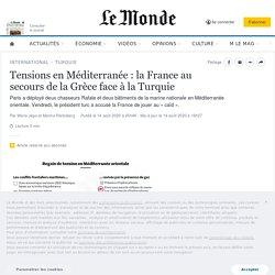 Tensions en Méditerranée: la France au secours de la Grèce face à la Turquie