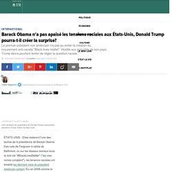 Barack Obama n'a pas apaisé les tensions raciales aux États-Unis, Donald Trump pourra-t-il créer la surprise?