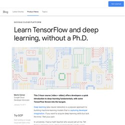 Learn TensorFlow and deep learning, without a Ph.D.