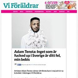 Adam Tensta: Inget som är fucked up i Sverige är ditt fel, min bebis - Vi Föräldrar