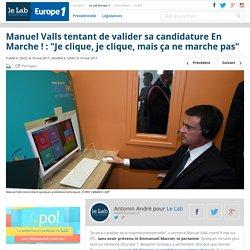 """Manuel Valls tentant de valider sa candidature En Marche ! : """"Je clique, je clique, mais ça ne marche pas"""" - Le Lab Europe 1"""
