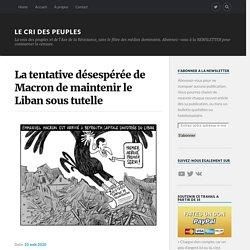 La tentative désespérée de Macron de maintenir le Liban sous tutelle – Le Cri des Peuples