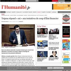 Tsipras répond « oxi » aux tentatives de coup d'État financier