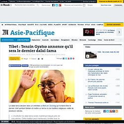 Tibet : Tenzin Gyatso annonce qu'il sera le dernier dalaï-lama