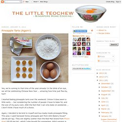 The Little Teochew: Singapore Homecooking: Pineapple Tarts (Again!)