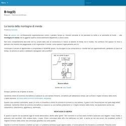 La teoria della montagna di merda - B-log(0) :B-log(0)