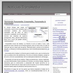 Teorizando Transmedia: Crossmedia, Transmedia & Intermedia