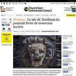 Mexique . Le site de Teotihuacán pourrait livrer de nouveaux secrets