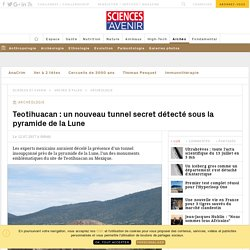 Teotihuacan: un nouveau tunnel secret détecté sous la pyramide de la Lune - Sciencesetavenir.fr