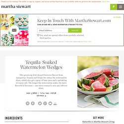 Tequila-Soaked Watermelon Wedges - Martha Stewart Recipes - StumbleUpon