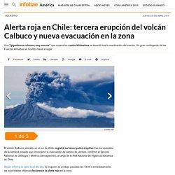 Alerta roja en Chile: tercera erupción del volcán Calbuco y nueva evacuación en la zona