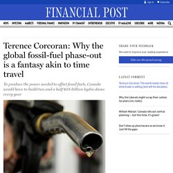 Terence Corcoran: Why the global fossil-fuel phase-out is a fantasy akin to time travel