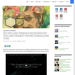Do you like Terence McKenna? Do you like Movies? You're gonna love this!