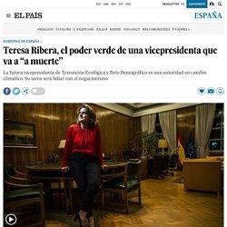 """Teresa Ribera, el poder verde de una vicepresidenta que va a """"a muerte"""""""