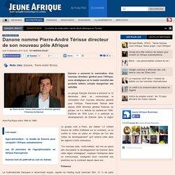Danone nomme Pierre-André Térisse directeur de son nouveau pôle Afrique