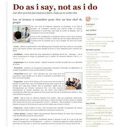 Les 10 termes à connaître pour être un bon chef de projet > Do as i say, not as i do