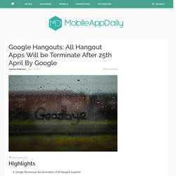 Google Hangouts: All Hangout Apps Will be Terminate After 25th April By Google