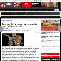 Terminus Tervuren : un nouveau musée pour l'Afrique Centrale