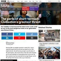 Future - The perils of short-termism: Civilisation's greatest threat
