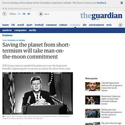 Saving the planet from short-termism will take man-on-the-moon commitment