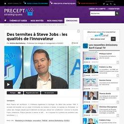 Des termites à Steve Jobs : les qualités de l'innovateur