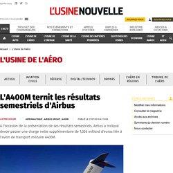 L'A400M ternit les résultats semestriels d'Airbus - L'Usine de l'Aéro