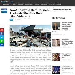 Wow! Ternyata Saat Tsunami Aceh ada 'Bahtera Nuh'. Lihat Videonya