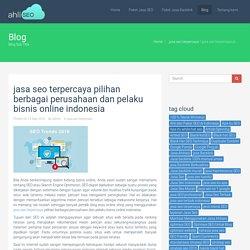 jasa seo terpercaya pilihan berbagai perusahaan dan pelaku bisnis online indonesia