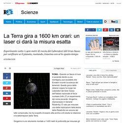 La Terra gira a 1600 km orari: un laser ci darà la misura esatta