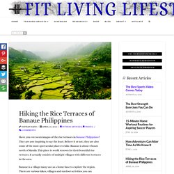 Hiking the Rice Terraces of Banaue Philippines - Fit Living Lifestyle
